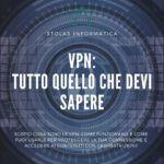 Tutto quello che devi sapere VPN